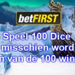 Speel 100 Dice bij Betfirst en misschien word jij wel een van de 100 winnaars